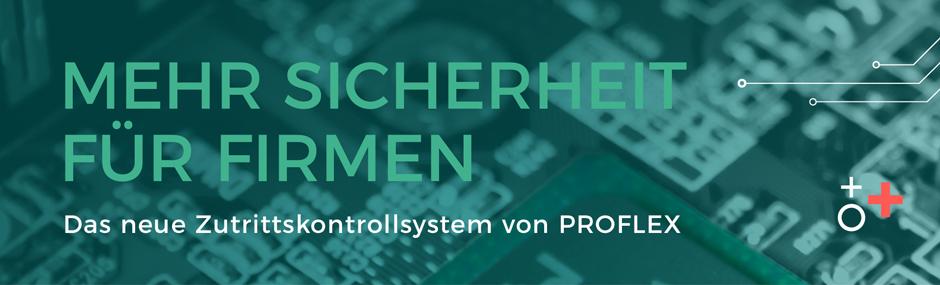 Proflex entwickelt eigenes Zutrittskontrollsystem